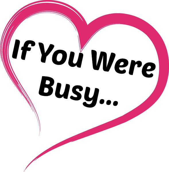 if you were busy